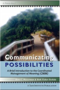 Communicating Possibilites: A Brief Introduction to the Coordinated Management of Meaning (CMM)